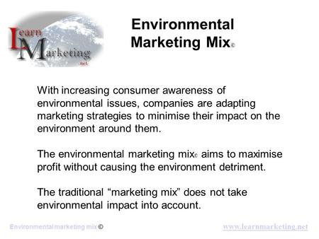 Www.learnmarketing.net Environmental marketing mix © With increasing consumer awareness of environmental issues, companies are adapting marketing strategies.
