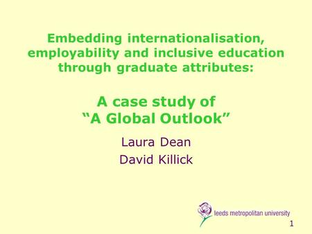 "1 Embedding internationalisation, employability and inclusive education through graduate attributes: A case study of ""A Global Outlook"" Laura Dean David."