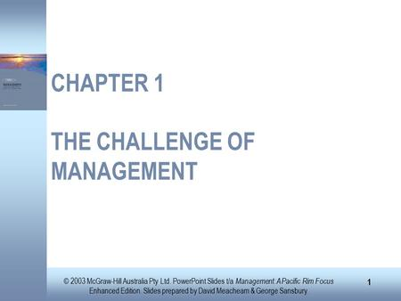© 2003 McGraw-Hill Australia Pty Ltd. PowerPoint Slides t/a Management: A Pacific Rim Focus Enhanced Edition. Slides prepared by David Meacheam & George.