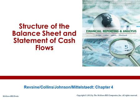 Structure of the Balance Sheet and Statement of Cash Flows Revsine/Collins/Johnson/Mittelstaedt: Chapter 4 McGraw-Hill/Irwin Copyright © 2012 by The McGraw-Hill.