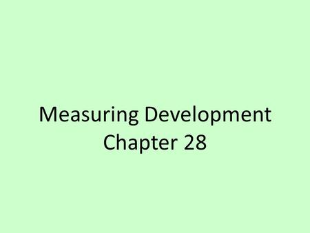 Measuring Development Chapter 28. POVERTY TRAP/ CYCLES Measuring Development.
