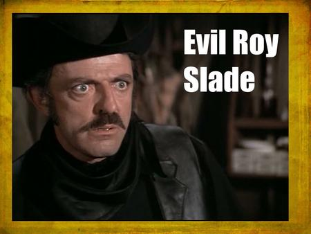 Evil Roy Slade. Romans 7:14-24 The trouble is with me, for I am all too human, a slave to sin. I don't really understand myself, for I want to do what.