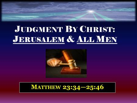 Introduction : – 1. Jesus Christ: Savior, King, and Judge – 2.He pronounced temporal judgment on Jerusalem (national judgment on Israel) —and taught lessons.