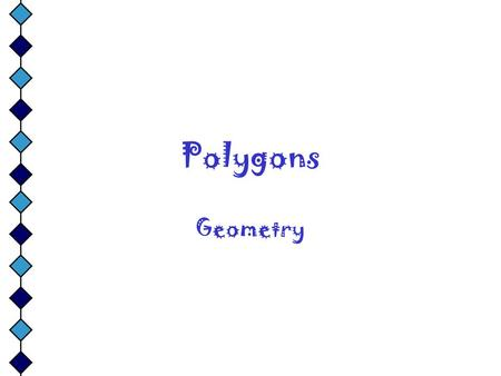 Polygons Geometry Objectives: Identify, name, and describe polygons such as the building shapes in Example 2. Use the sum of the measures of the interior.