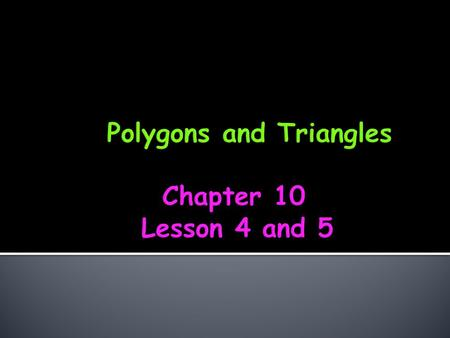 Polygons and Triangles Chapter 10 Lesson 4 and 5