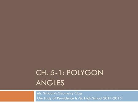 CH. 5-1: POLYGON ANGLES Mr. Schaab's Geometry Class Our Lady of Providence Jr.-Sr. High School 2014-2015.