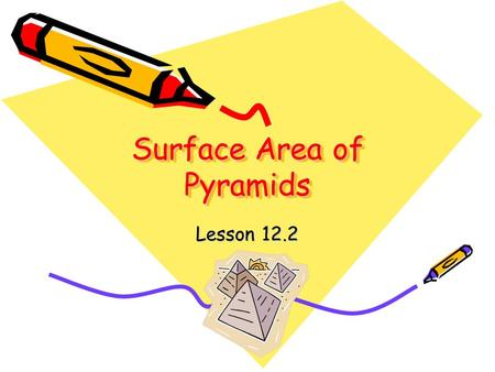 Surface Area of Pyramids Lesson 12.2. Pyramids: Has only one base (polygon). Edges are not parallel but meet at a single point called the vertex. Lateral.