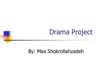 Drama Project By: Max Shokrollahzadeh. What is Drama? Drama is the a story preformed by actors before a audience. Drama can be broken up into acts or.