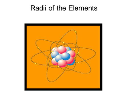Radii of the Elements. The atomic radius is defined as half the distance between two adjacent atoms in a solid crystal. In a period, the atomic radius.