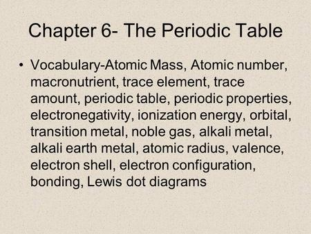 Chapter 6- The Periodic Table Vocabulary-Atomic Mass, Atomic number, macronutrient, trace element, trace amount, periodic table, periodic properties, electronegativity,