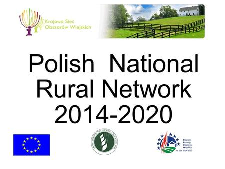 Polish National Rural Network 2014-2020. Bureau of Technical Assistance Responsible for: -Technical Assistance in Programs of Rural Development for period.