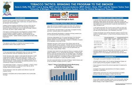 TOBACCO TACTICS: BRINGING THE PROGRAM TO THE SMOKER Sonia A. Duffy, PhD, RN 1,2 ; Lee A. Ewing, MPH 2 ; Carrie A. Karvonen-Gutierrez, MPH 2 ; David L.