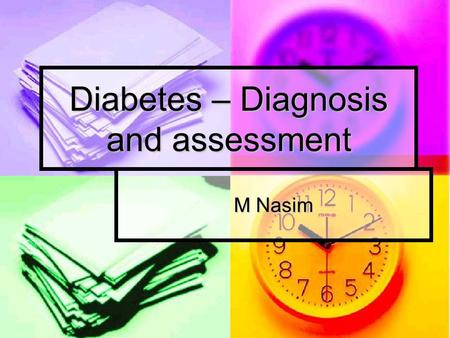 Diabetes – Diagnosis and assessment M Nasim. Epidemiology Global prevelance 4.6 % Global prevelance 4.6 % Diabetic population has doubled up in last 13.