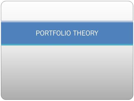 PORTFOLIO THEORY. Risk & Return Return over Holding Period Return over multiple periods Arithmetic Mean Geometric Mean Dollar Averaging or IRR Return.