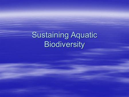 Sustaining Aquatic Biodiversity. Questions for Today  What are the major threats to aquatic biodiversity (HIPPCO)?  How can we protect and sustain marine.