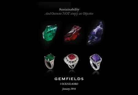 Gemfields Plc VICENZAORO January 2016 / Presentation Title 1 Sustainability And Outcome NOT simply an Objective.