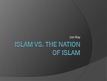 Jon Ray. Traditional Islam Overview  Islam is the second largest and fastest spreading religion in the world  Muslims believe in one God- known as Allah-
