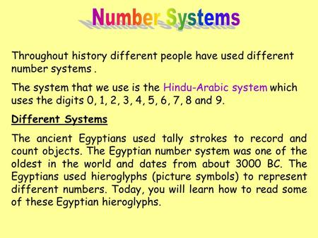 Number Systems Throughout history different people have used different number systems . The system that we use is the Hindu-Arabic system which uses the.