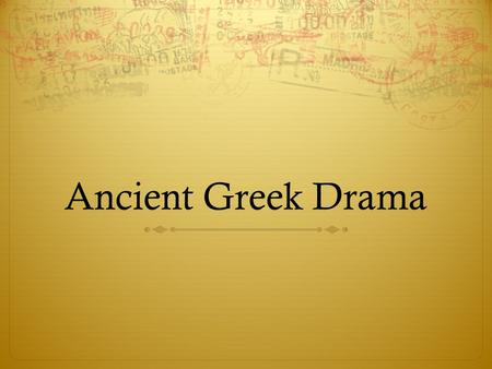 Ancient Greek Drama. TQL What I Think I Know…Questions I Have…What I Learned….