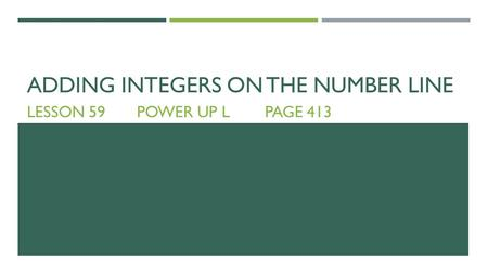 ADDING INTEGERS ON THE NUMBER LINE LESSON 59POWER UP LPAGE 413.