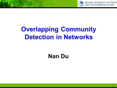 1 Overlapping Community Detection in Networks Nan Du.