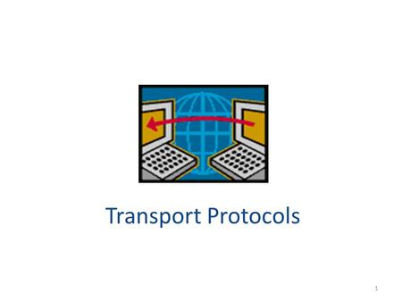 Transport Protocols 1. Principles underlying transport-layer services – (De)multiplexing – Detecting corruption – Reliable delivery – Flow control Transport-layer.
