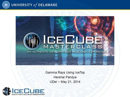 Gamma Rays Using IceTop Hershal Pandya UDel − May 21, 2014.