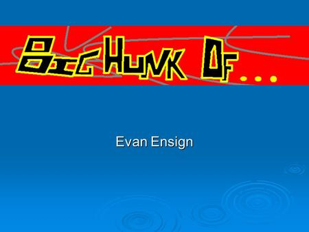 Evan Ensign. What is it?  Chocolate  Carmel  Few Nuts  In the form of a hunk.