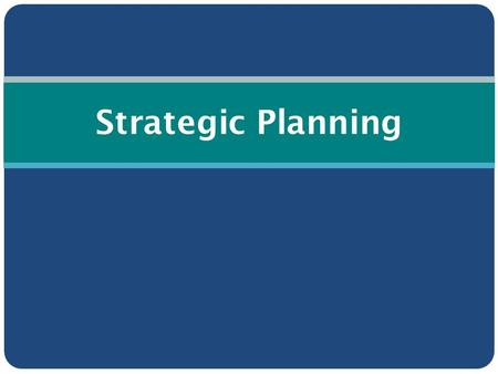 Strategic Planning. What is Strategic Planning? Process to establish priorities on what you will accomplish in the future Forces you to make choices about.