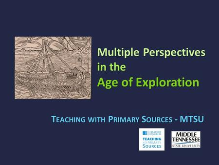 Multiple Perspectives in the Age of Exploration T EACHING WITH P RIMARY S OURCES - MTSU.