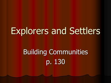 Explorers and Settlers Building Communities p. 130.