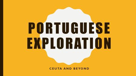 PORTUGUESE EXPLORATION CEUTA AND BEYOND. HENRY THE NAVIGATOR.