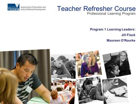 Teacher Refresher Course Professional Learning Program Program 1 Learning Leaders: Jill Flack Maureen O'Rourke.