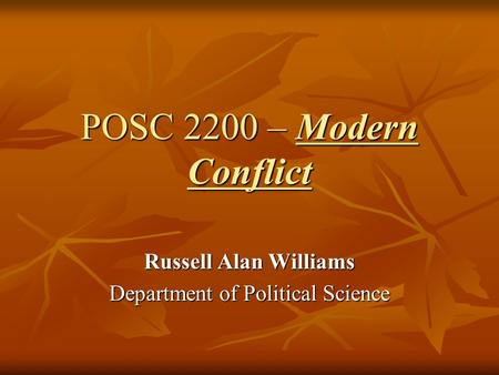 POSC 2200 – Modern Conflict Russell Alan Williams Department of Political Science.