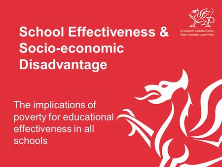The implications of poverty for educational effectiveness in all schools School Effectiveness & Socio-economic Disadvantage.
