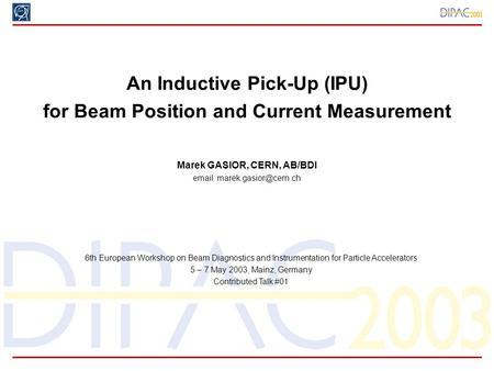 M. Gasior, CERN An Inductive Pick-Up (IPU) for Beam Position and Current Measurement Marek GASIOR, CERN, AB/BDI   6th European.