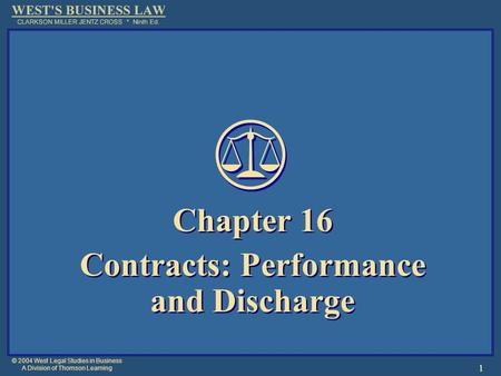 © 2004 West Legal Studies in Business A Division of Thomson Learning 1 Chapter 16 Contracts: Performance and Discharge Chapter 16 Contracts: Performance.