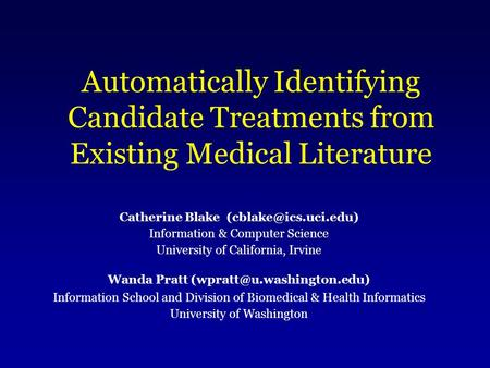 Automatically Identifying Candidate Treatments from Existing Medical Literature Catherine Blake Information & Computer Science University.