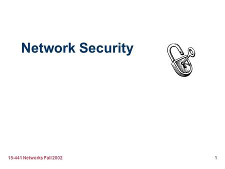 15-441 Networks Fall 20021 Network Security. 15-441 Networks Fall 20022 A Brief History of the World.
