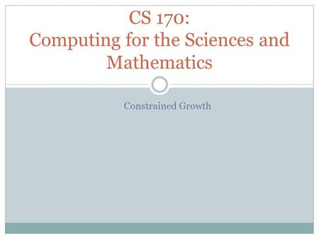 Constrained Growth CS 170: Computing for the Sciences and Mathematics.