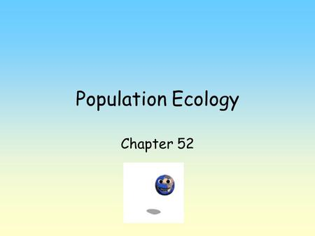 Population Ecology Chapter 52. Population - group of individuals living in same area at same time. Population density - # of individuals per unit area.