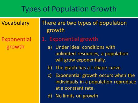 Types of Population Growth Vocabulary Exponential growth There are two types of population growth 1.Exponential growth a)Under ideal conditions with unlimited.