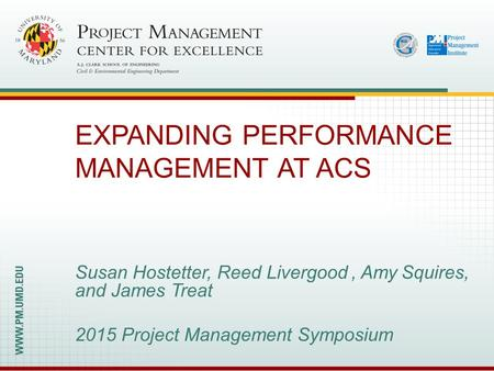 Name Project Management Symposium June 8 – 9, 2015 Slide 1 Susan Hostetter, Reed Livergood, Amy Squires, and James Treat 2015 Project Management Symposium.