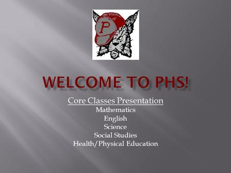 Core Classes Presentation Mathematics English Science Social Studies Health/Physical Education.
