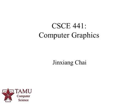 1 Jinxiang Chai CSCE 441: Computer Graphics. 2/46 Staff Instructor  Dr. Jinxiang Chai   HRBB 527D  Office Hours: MW.