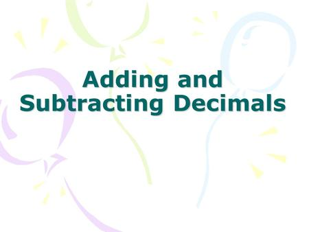 Adding and Subtracting Decimals. Essential Question: How do I add and subtract decimals? Always line up decimals Add and subtract like you always do Bring.