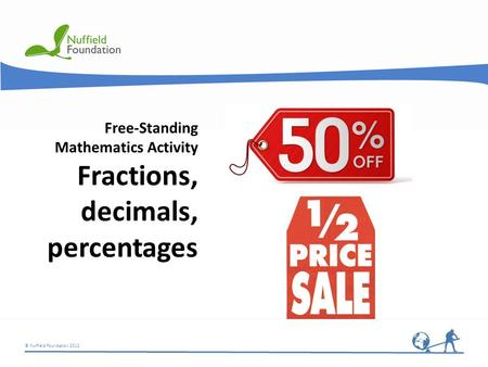 © Nuffield Foundation 2012 Free-Standing Mathematics Activity Fractions, decimals, percentages.