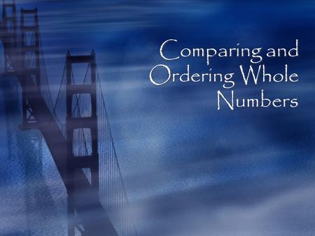 Comparing and Ordering Whole Numbers Objective  By the end of this lesson, you will be able to compare whole numbers and order whole numbers through.