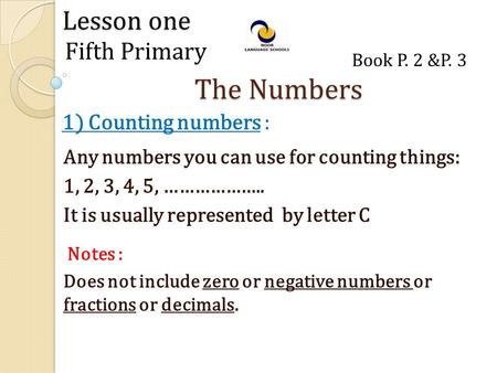 Lesson one 1) Counting numbers : Fifth Primary The Numbers Any numbers you can use for counting things: 1, 2, 3, 4, 5, ……………….. It is usually represented.