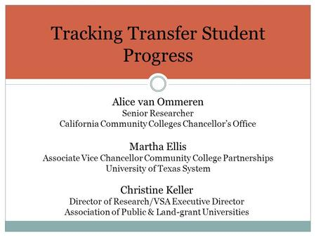 Tracking Transfer Student Progress Alice van Ommeren Senior Researcher California Community Colleges Chancellor's Office Christine Keller Director of Research/VSA.